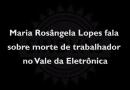 Maria Rosângela Lopes comenta morte de trabalhador no Vale da Eletrônica